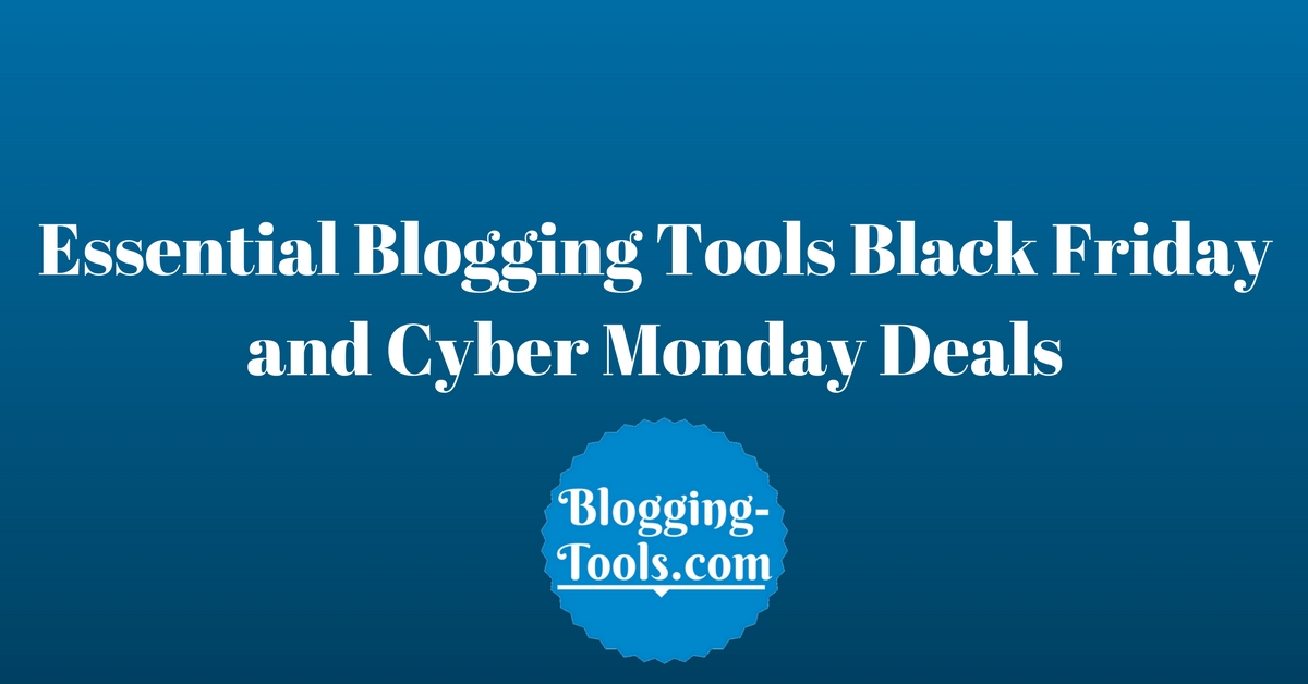 Essential Blogging Tools Black Friday and Cyber Monday Deals